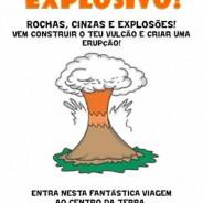 O Vulcão Explosivo Sábado, 21 de Janeiro das 15:00 – 17:30